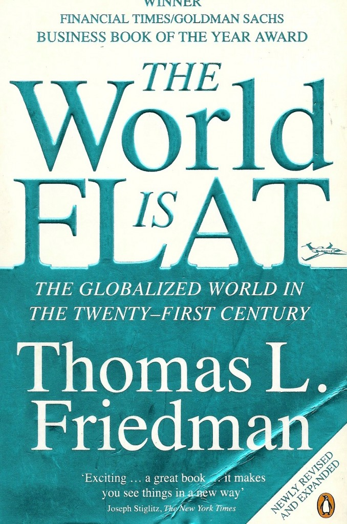 friedmans flat world thesis That, in a nutshell, is the thesis of the world is flat, first published in 2005 friedman, a pulitzer prize-winning author, journalist.