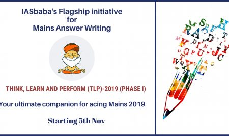UPSC Mains Answer Writing Programme- Think, Learn and Perform (TLP) 2019: Phase I