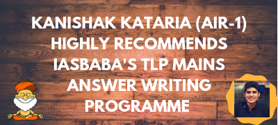 Kanishak Kataria, Rank 1 UPSC HIGHLY RECOMMENDS IASbaba's TLP Answer Writing Programmme