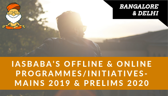 IASbaba's OFFLINE and ONLINE Programs/Initiatives: MAINS 2019 and PRELIMS 2020