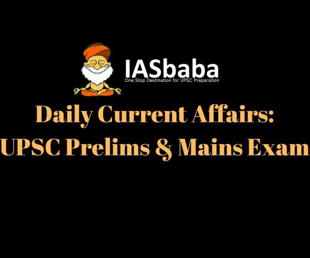 Daily Current Affairs IAS | UPSC Prelims and Mains Exam