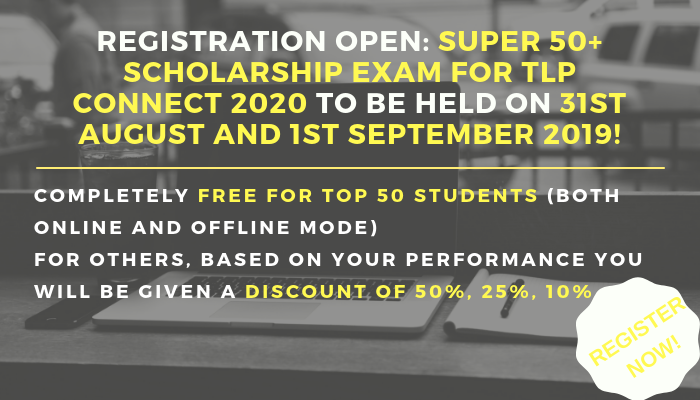 REGISTRATION OPEN: SUPER 50+ SCHOLARSHIP EXAM FOR TLP CONNECT/TLP PLUS 2020 to be held on 31st August and 1st September 2019!