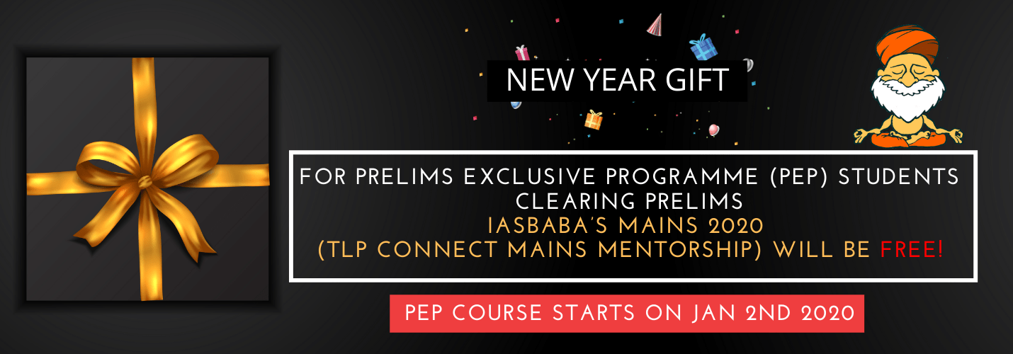 NEW YEAR GIFT: For PEP Students CLEARING PRELIMS, IASBABA'S MAINS 2020 (TLP CONNECT 2020 WILL BE FREE)!